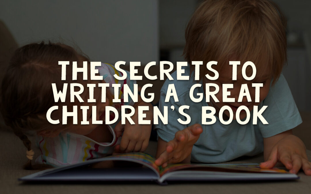 The Secrets to Writing a Great Children's Book