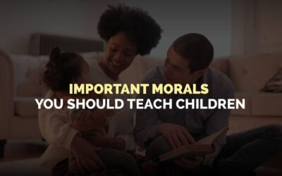 Important Morals You Should Teach Children