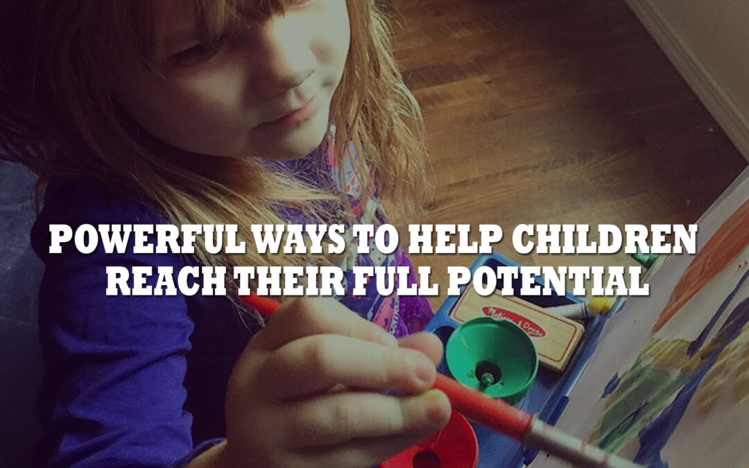 Powerful Ways to Help Children Reach Their Full Potential